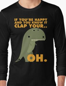 T-Rex Likes To Clap... Oh. Long Sleeve T-Shirt