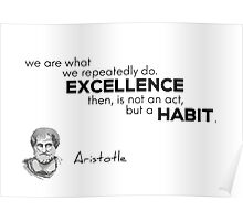 excellence is a habit - Aristotle Poster