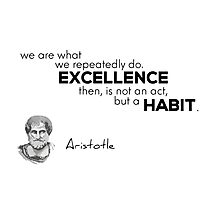 excellence is a habit - Aristotle Photographic Print