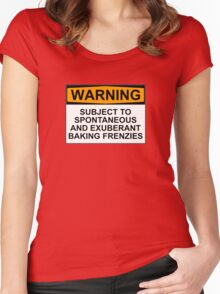 WARNING: SUBJECT TO SPONTANEOUS AND EXUBERANT BAKING FRENZIES Women's Fitted Scoop T-Shirt