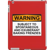 WARNING: SUBJECT TO SPONTANEOUS AND EXUBERANT BAKING FRENZIES iPad Case/Skin
