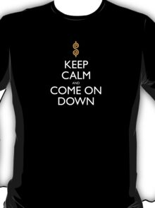 Keep Calm And Come On Down T-Shirt
