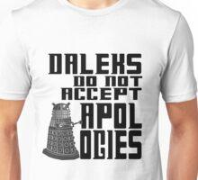 Daleks do not accept apologies Unisex T-Shirt