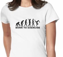 Evolution Born to exercise Womens Fitted T-Shirt