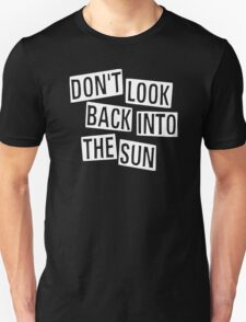 Don't Look Back Into The Sun Inspired T-Shirt