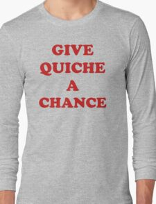 'Give Quiche A Chance' Long Sleeve T-Shirt