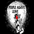People Always Leave by linked-pinkies