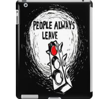 People Always Leave iPad Case/Skin