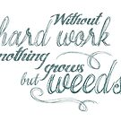Without Hard Work Nothing Grows But Weeds Motivational Quote by surgedesigns