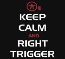 Keep Calm and Right Trigger by SiriusLee