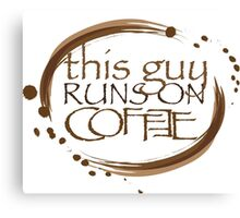 Guy Runs On Coffee Canvas Print
