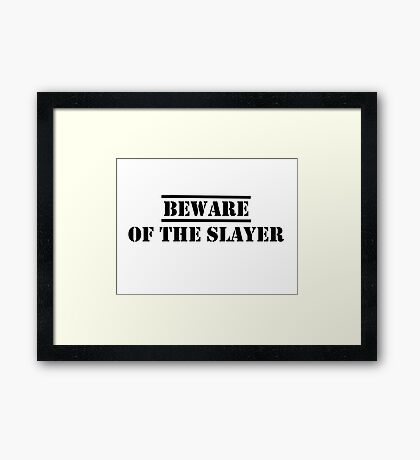 Beware of the Slayer Framed Print