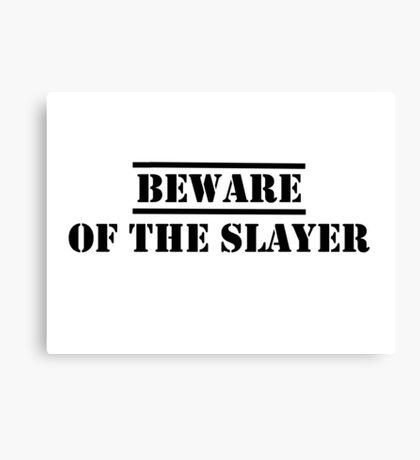 Beware of the Slayer Canvas Print