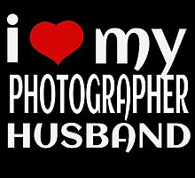 I LOVE MY PHOTOGRAPHER HUSBAND by yuantees