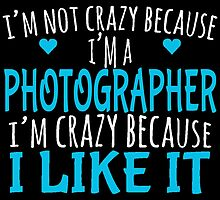 I'M NOT CRAZY BECAUSE I'M A PHOTOGRAPHER by yuantees