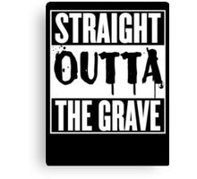 Straight Outta The Grave T Shirt Canvas Print