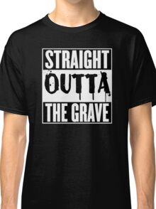 Straight Outta The Grave T Shirt Classic T-Shirt