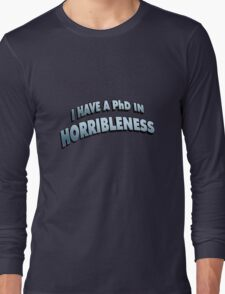 PHD in HORRIBLENESS Long Sleeve T-Shirt