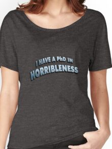 PHD in HORRIBLENESS Women's Relaxed Fit T-Shirt
