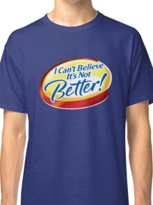 I Can't Believe It's Not Better Classic T-Shirt