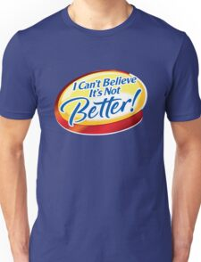 I Can't Believe It's Not Better Unisex T-Shirt
