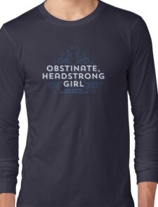 "Jane Austen: ""Obstinate Headstrong Girl"" Long Sleeve T-Shirt"