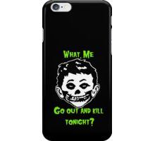 What, Me Go Out and Kill Tonight? iPhone Case/Skin