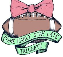 Come Early Stay Late Tailgate by Jensen Gill
