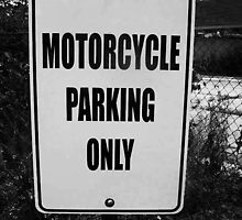 Motorcycle Parking Only by Dana  Haynes