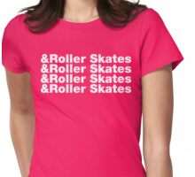 & Roller Skates Womens Fitted T-Shirt