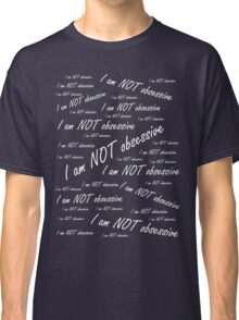 'I am NOT obsessive' (White Text) Classic T-Shirt