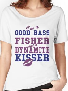 I'M A GOOD BASS FIGHTER AND A DYNAMITE KISSER Women's Relaxed Fit T-Shirt