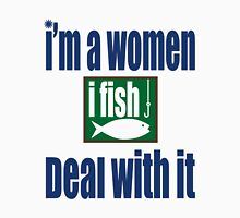 I'M A WOMEN I FISH DEAL WITH IT Unisex T-Shirt