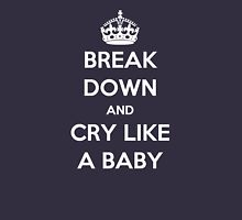 'Break Down And Cry Like A Baby' (White Text) Unisex T-Shirt