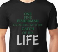 ONE FINE FISHERMAN LIVES HERE, WITH THE CATCH OF HIS LIFE Unisex T-Shirt