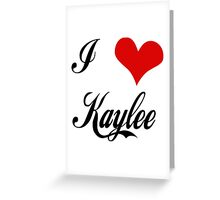 I love Kaylee Greeting Card