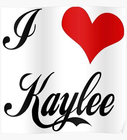I love Kaylee Poster