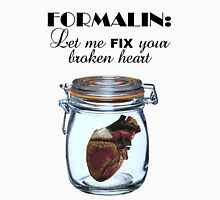 Formalin: Fix your broken heart Unisex T-Shirt