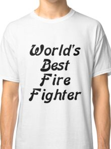World's Best Fire Fighter Classic T-Shirt