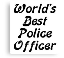 World's Best Police Officer Canvas Print