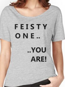 Feisty one you are! Women's Relaxed Fit T-Shirt