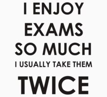 I enjoy exams so much I usually take them twice by green10