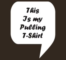 'This Is My Pulling T-Shirt' by Paul James Farr
