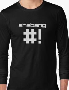 shebang #! Long Sleeve T-Shirt