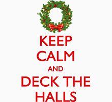 CHRISTMAS - KEEP CALM AND DECK THE HALLS Unisex T-Shirt