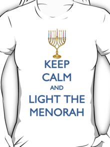 HANUKKAH - KEEP CALM AND LIGHT THE MENORAH T-Shirt