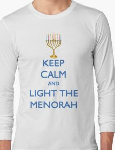 HANUKKAH - KEEP CALM AND LIGHT THE MENORAH Long Sleeve T-Shirt