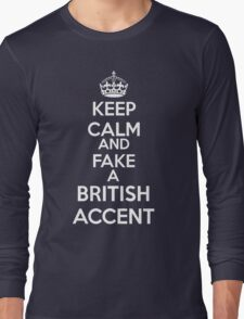 Keep Calm and Fake a British Accent Long Sleeve T-Shirt