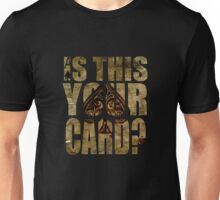 Is This Your Card? Ace of Spades Unisex T-Shirt