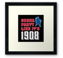 Chicago Cubs - Gonna Party like it's 1908 Framed Print